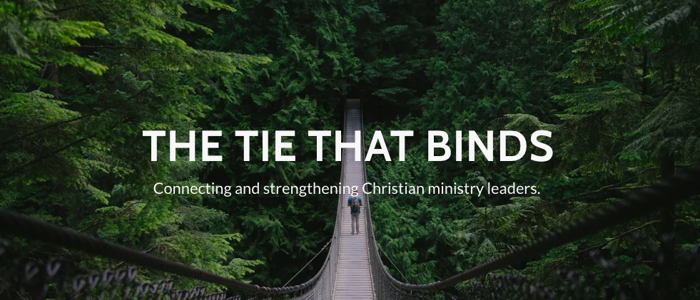 The Tie That Binds: Connecting and strengthening evangelical Christian ministry leaders.
